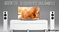 ADDON T20: Tu equipo HiFi inalámbrico
